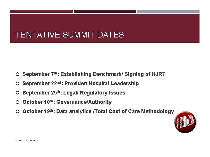 TENTATIVE SUMMIT DATES September 7 th: Establishing Benchmark/ Signing of HJR 7 September 22
