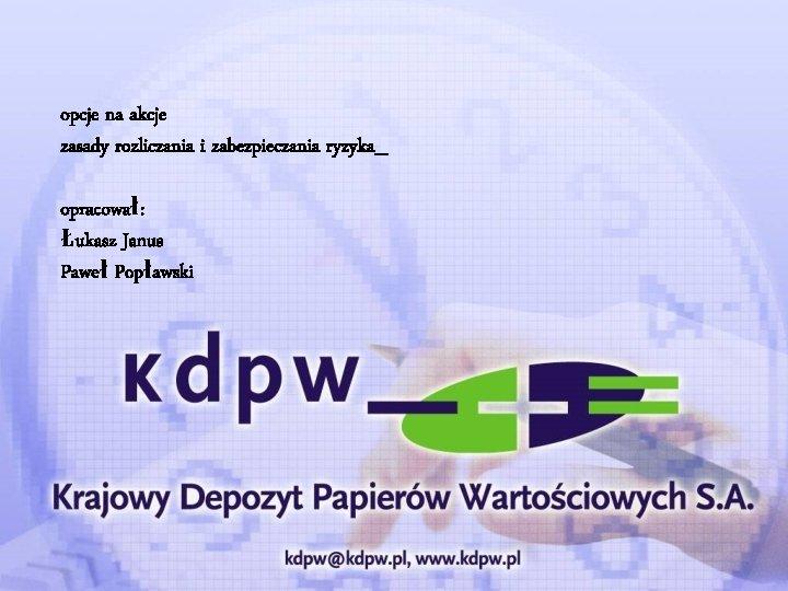 opcje na akcje zasady rozliczania i zabezpieczania ryzyka_ opracował: Łukasz Janus Paweł Popławski