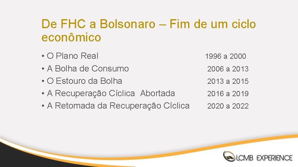 De FHC a Bolsonaro – Fim de um ciclo econômico • O Plano Real