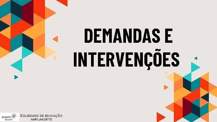 DEMANDAS E INTERVENÇÕES COLEGIADO DE EDUCAÇÃO AMPLANORTE