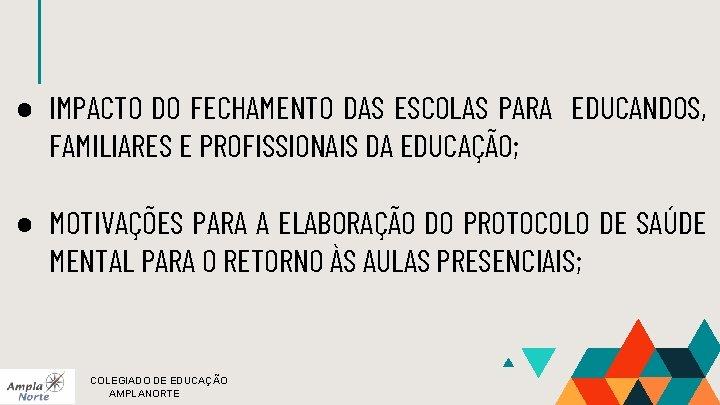 ● IMPACTO DO FECHAMENTO DAS ESCOLAS PARA EDUCANDOS, FAMILIARES E PROFISSIONAIS DA EDUCAÇÃO; ●