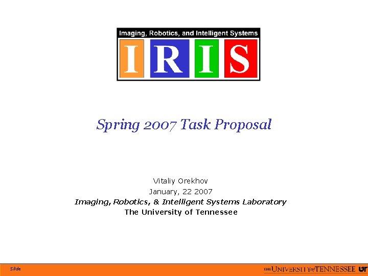 Spring 2007 Task Proposal Vitaliy Orekhov January, 22 2007 Imaging, Robotics, & Intelligent Systems