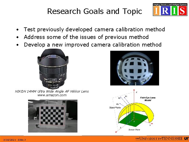 Research Goals and Topic • Test previously developed camera calibration method • Address some