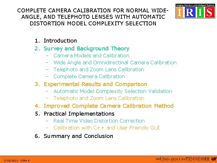 COMPLETE CAMERA CALIBRATION FOR NORMAL WIDEANGLE, AND TELEPHOTO LENSES WITH AUTOMATIC DISTORTION MODEL COMPLEXITY