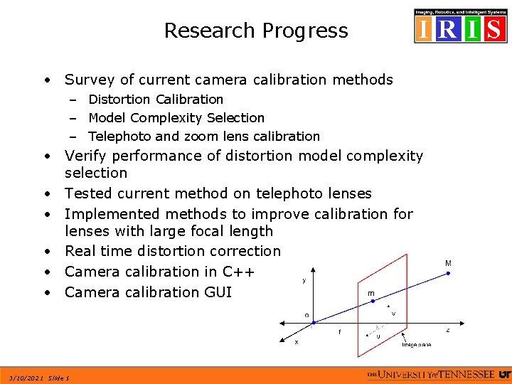 Research Progress • Survey of current camera calibration methods – Distortion Calibration – Model