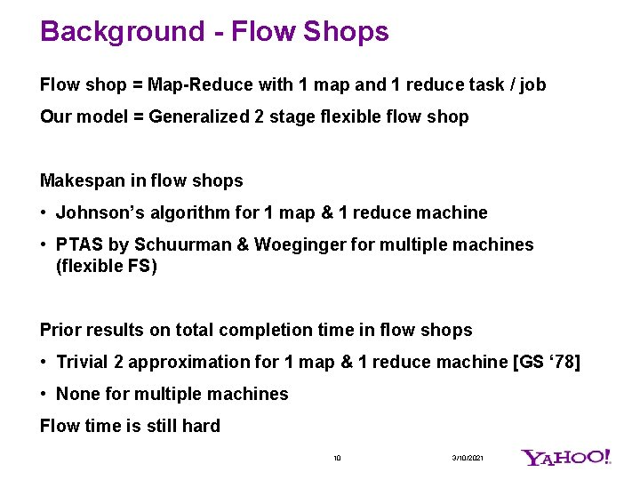 Background - Flow Shops Flow shop = Map-Reduce with 1 map and 1 reduce