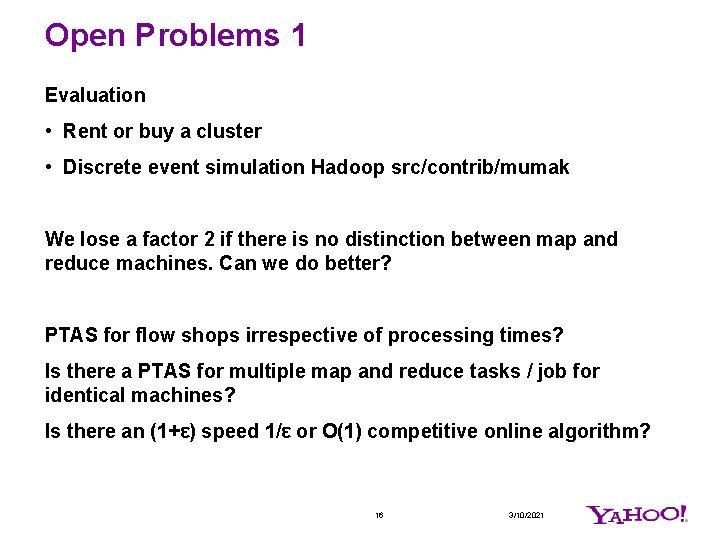 Open Problems 1 Evaluation • Rent or buy a cluster • Discrete event simulation