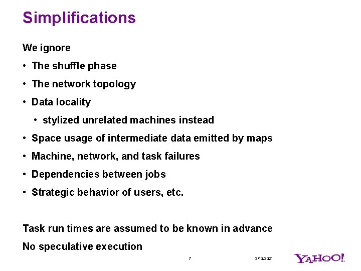 Simplifications We ignore • The shuffle phase • The network topology • Data locality