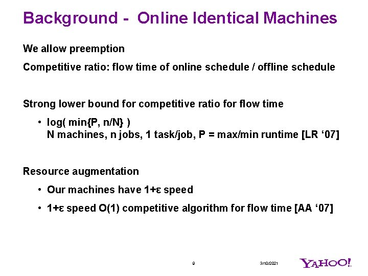 Background - Online Identical Machines We allow preemption Competitive ratio: flow time of online