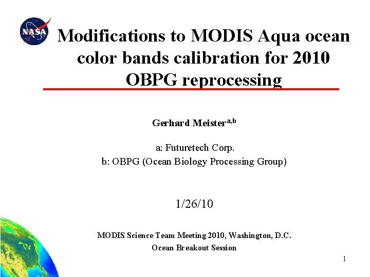 Modifications to MODIS Aqua ocean color bands calibration for 2010 OBPG reprocessing Gerhard Meistera,