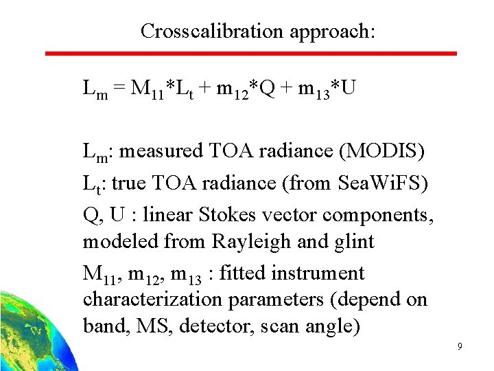 Crosscalibration approach: Lm = M 11*Lt + m 12*Q + m 13*U Lm: measured