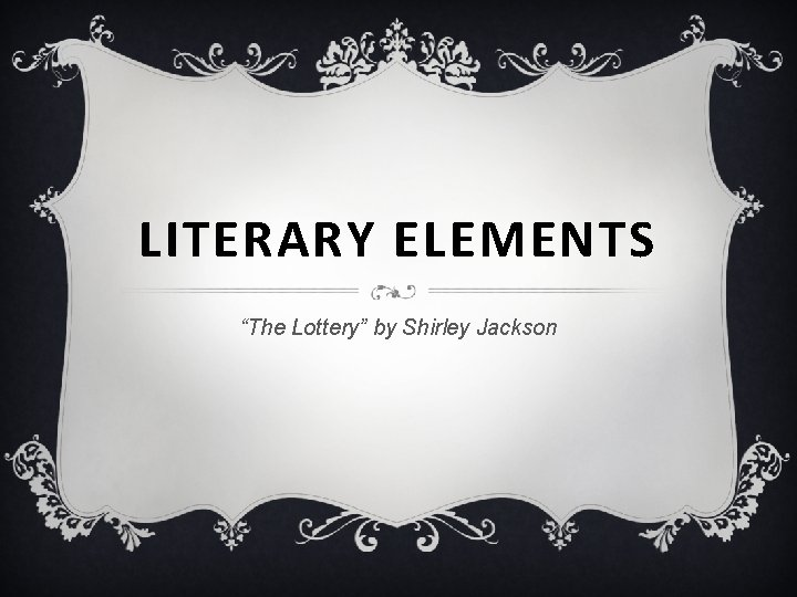 """LITERARY ELEMENTS """"The Lottery"""" by Shirley Jackson"""