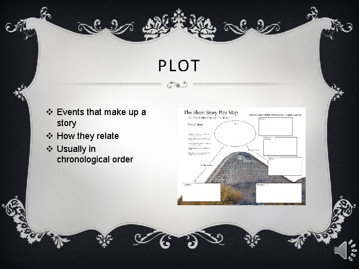 PLOT v Events that make up a story v How they relate v Usually