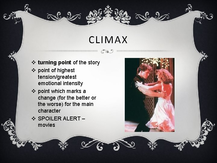 CLIMAX v turning point of the story v point of highest tension/greatest emotional intensity