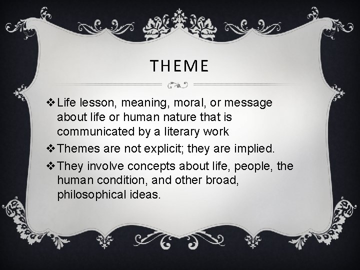 THEME v. Life lesson, meaning, moral, or message about life or human nature that