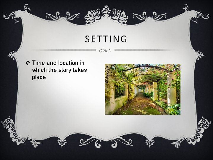 SETTING v Time and location in which the story takes place Question: What is
