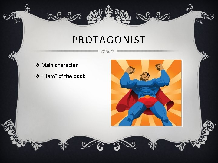 """PROTAGONIST v Main character v """"Hero"""" of the book Question: Who is the protagonist"""