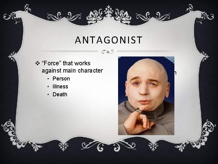 """ANTAGONIST v """"Force"""" that works against main character • Person • Illness • Death"""