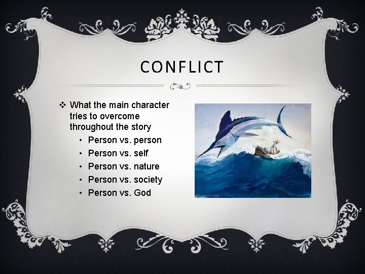 CONFLICT v What the main character tries to overcome throughout the story • Person