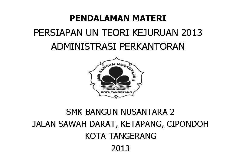 PENDALAMAN MATERI PERSIAPAN UN TEORI KEJURUAN 2013 ADMINISTRASI PERKANTORAN SMK BANGUN NUSANTARA 2 JALAN