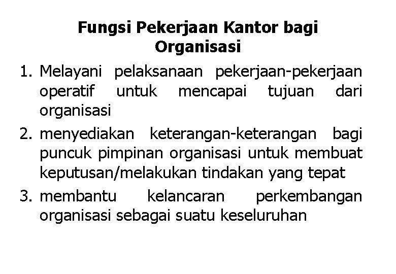 Fungsi Pekerjaan Kantor bagi Organisasi 1. Melayani pelaksanaan pekerjaan-pekerjaan operatif untuk mencapai tujuan dari