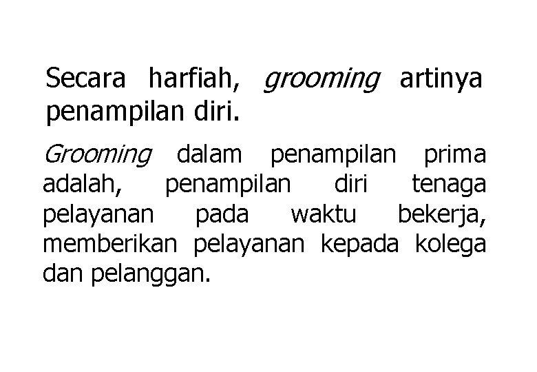 Secara harfiah, grooming artinya penampilan diri. Grooming dalam penampilan prima adalah, penampilan diri tenaga