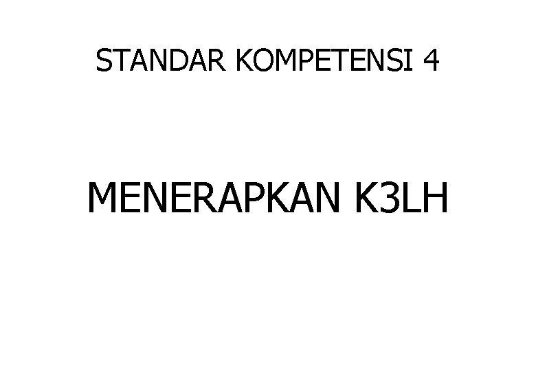 STANDAR KOMPETENSI 4 MENERAPKAN K 3 LH