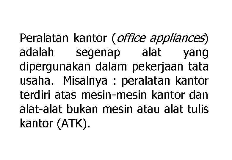 Peralatan kantor (office appliances) adalah segenap alat yang dipergunakan dalam pekerjaan tata usaha. Misalnya