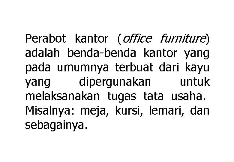 Perabot kantor (office furniture) adalah benda-benda kantor yang pada umumnya terbuat dari kayu yang