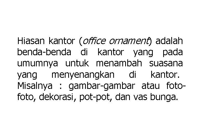 Hiasan kantor (office ornament) adalah benda-benda di kantor yang pada umumnya untuk menambah suasana