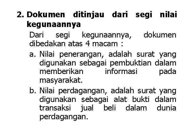 2. Dokumen ditinjau dari segi nilai kegunaannya Dari segi kegunaannya, dokumen dibedakan atas 4