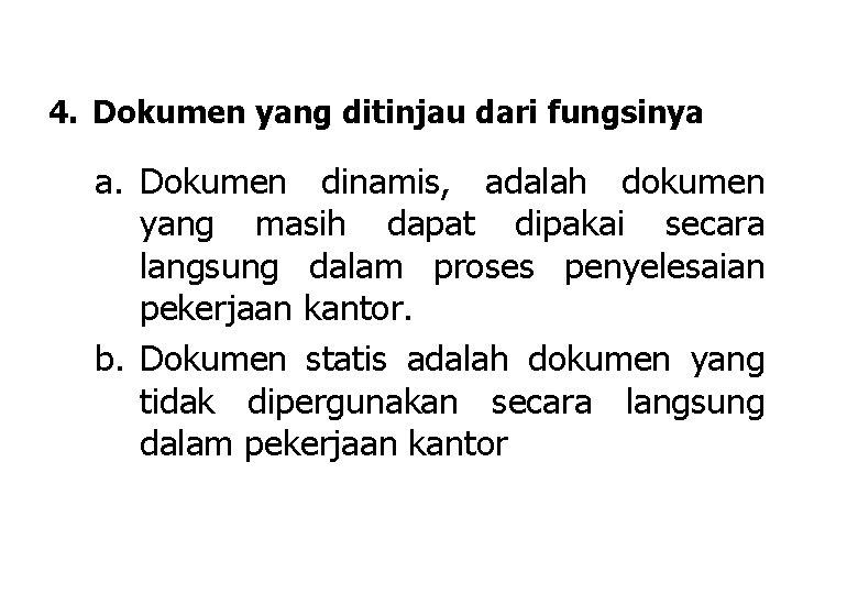 4. Dokumen yang ditinjau dari fungsinya a. Dokumen dinamis, adalah dokumen yang masih dapat