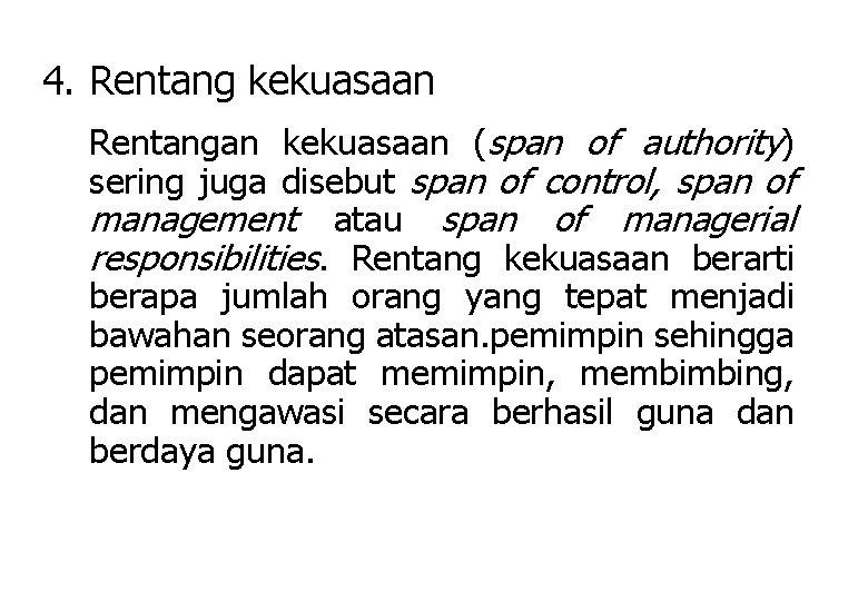 4. Rentang kekuasaan Rentangan kekuasaan (span of authority) sering juga disebut span of control,
