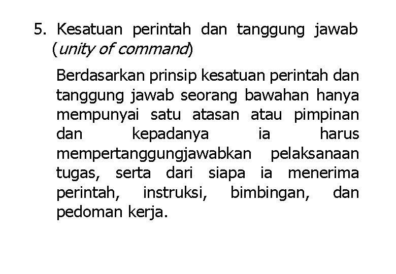 5. Kesatuan perintah dan tanggung jawab (unity of command) Berdasarkan prinsip kesatuan perintah dan