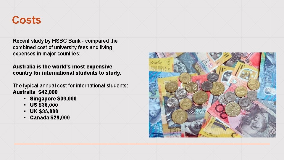 Costs Recent study by HSBC Bank - compared the combined cost of university fees