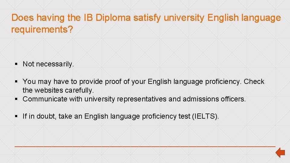 Does having the IB Diploma satisfy university English language requirements? § Not necessarily. §