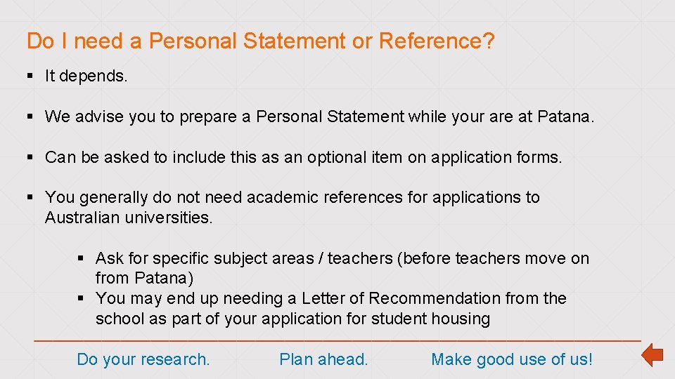 Do I need a Personal Statement or Reference? § It depends. § We advise