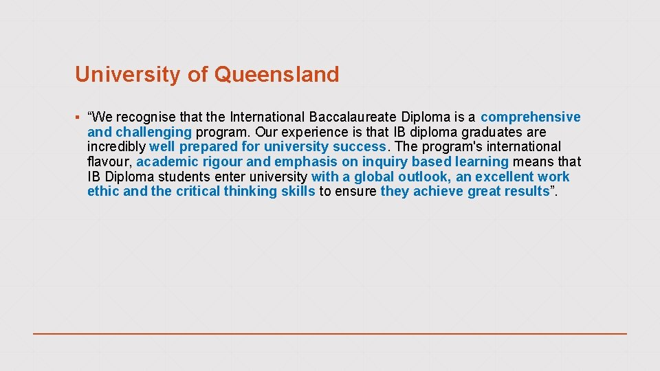 """University of Queensland ▪ """"We recognise that the International Baccalaureate Diploma is a comprehensive"""