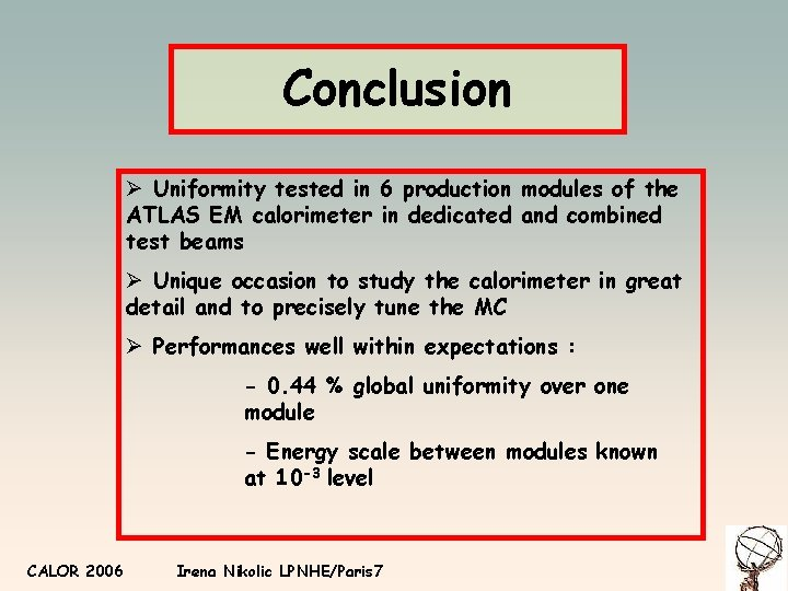 Conclusion Ø Uniformity tested in 6 production modules of the ATLAS EM calorimeter in