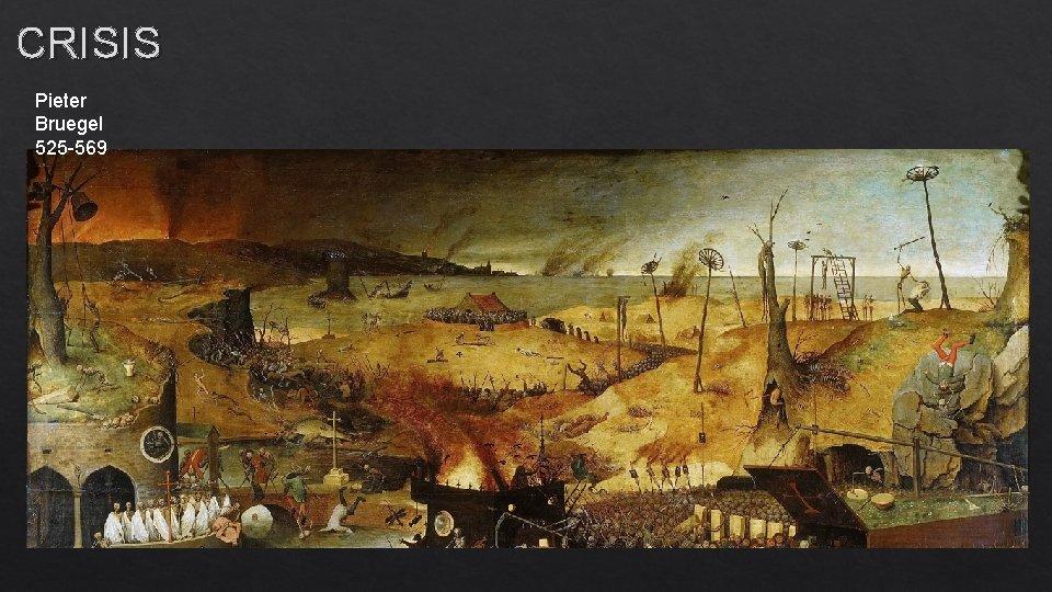 CRISIS Pieter Bruegel 525 -569