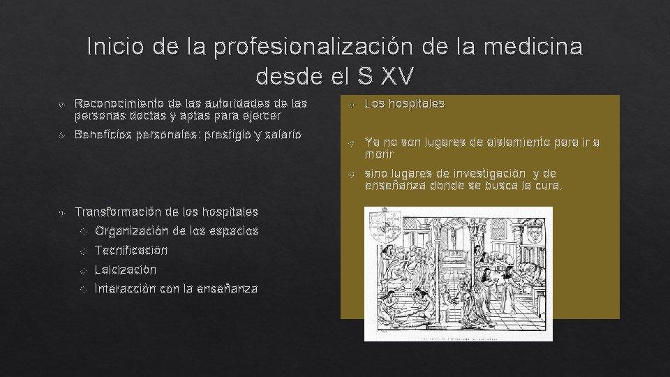 Inicio de la profesionalización de la medicina desde el S XV Reconocimiento de las