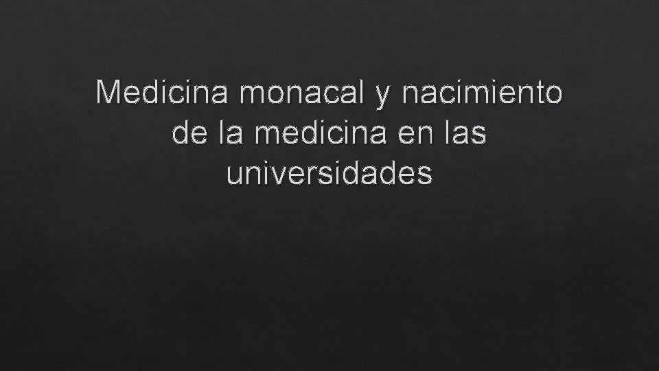 Medicina monacal y nacimiento de la medicina en las universidades