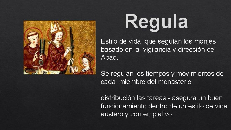 Regula Estilo de vida que seguían los monjes basado en la vigilancia y dirección
