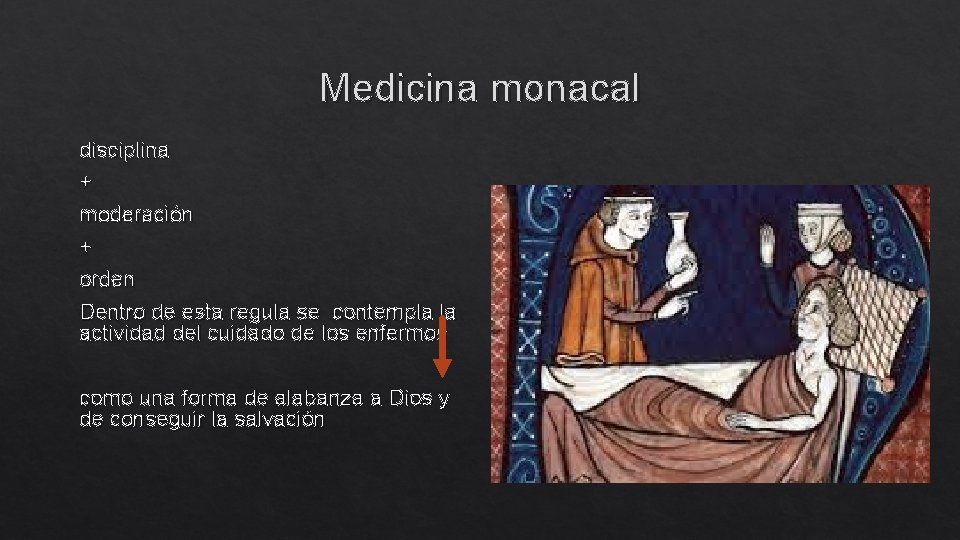 Medicina monacal disciplina + moderación + orden Dentro de esta regula se contempla la