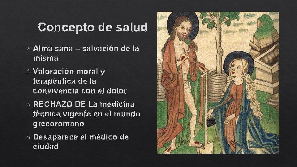 Concepto de salud Alma sana – salvación de la misma Valoración moral y terapéutica