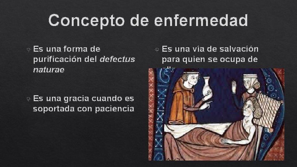 Concepto de enfermedad Es una forma de purificación del defectus naturae Es una gracia