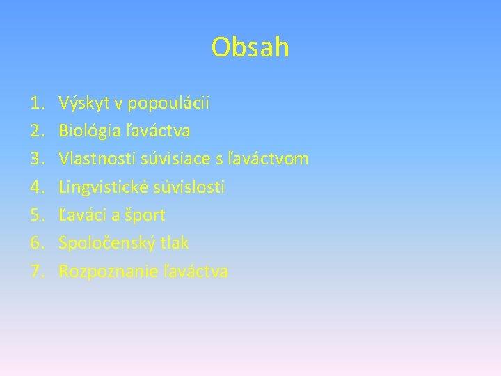 Obsah 1. 2. 3. 4. 5. 6. 7. Výskyt v popoulácii Biológia ľaváctva Vlastnosti