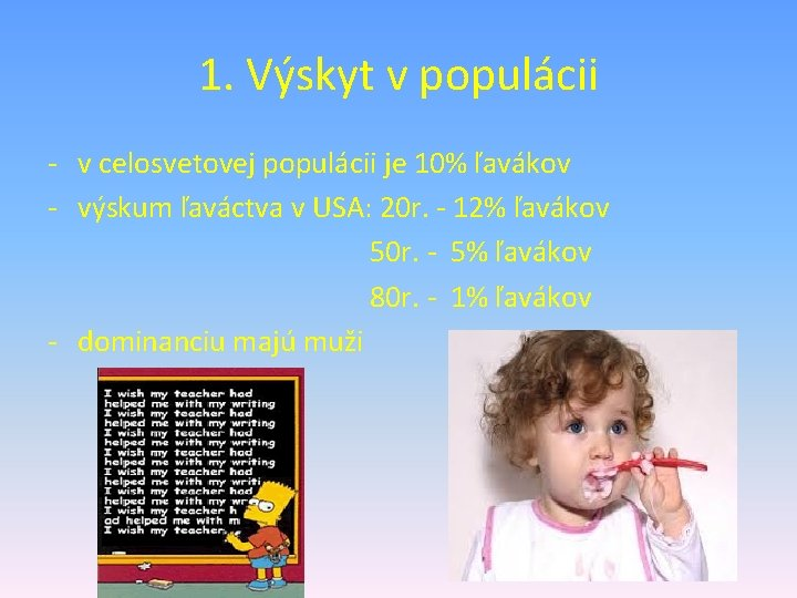 1. Výskyt v populácii - v celosvetovej populácii je 10% ľavákov - výskum ľaváctva