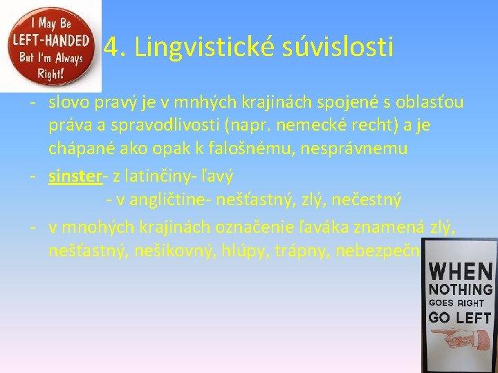 4. Lingvistické súvislosti - slovo pravý je v mnhých krajinách spojené s oblasťou práva