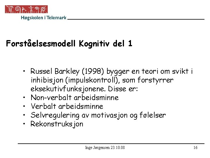 Forståelsesmodell Kognitiv del 1 • Russel Barkley (1998) bygger en teori om svikt i